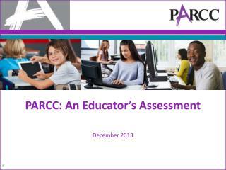 PARCC: An Educator's Assessment December 2013