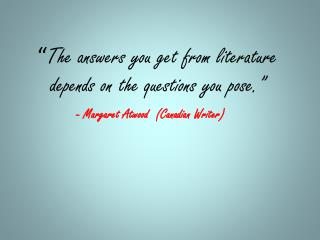 """ The answers you get from literature depends on the questions you pose."""