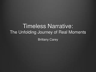 Timeless Narrative:  The Unfolding Journey of Real Moments
