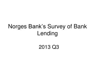 Norges  Bank�s  Survey  of  Bank Lending