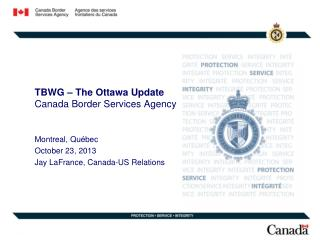 TBWG – The Ottawa Update Canada Border Services Agency