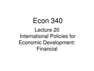 Lecture 20  International Policies for Economic Development:  Financial