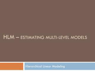 HLM  �  Estimating Multi-Level models