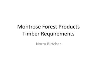 Montrose Forest Products Timber Requirements