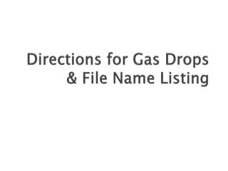 Directions for Gas Drops & File Name Listing