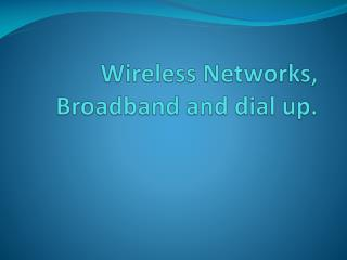 Wireless  Networks, Broadband and dial up.