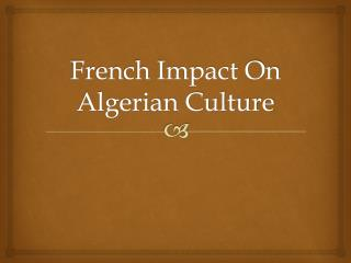 French Impact On Algerian Culture