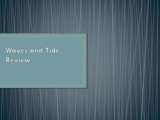 Waves and Tide Review