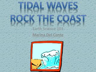 Tidal  Waves Rock  the Coast