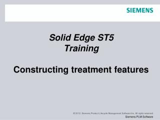 Solid Edge  ST5 Training Constructing treatment features