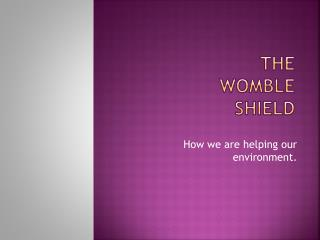 The Womble shield
