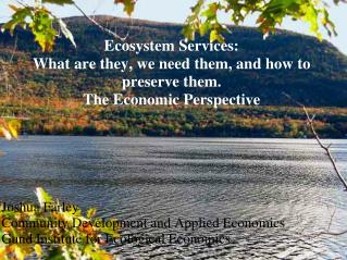 Ecosystem Services:  What are they, we need them, and how to preserve them.  The Economic Perspective