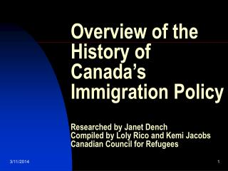 Overview of the History of Canada s Immigration Policy  Researched by Janet Dench Compiled by Loly Rico and Kemi Jacobs