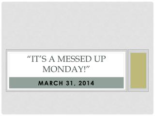 �It�s a  Messed up Monday!�