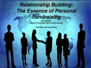 Relationship Building: The Essence of Personal Fundraising Rich Brown