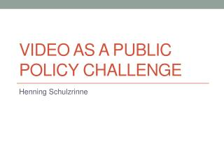 Video as a Public policy challenge