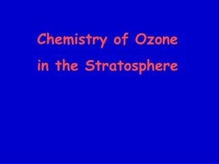 Chemistry of Ozone  in the Stratosphere