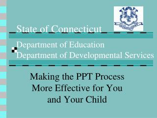 State of Connecticut  Department of Education Department of Developmental Services