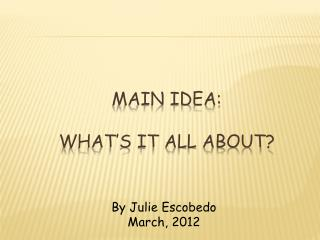 Main Idea: What's it all about?