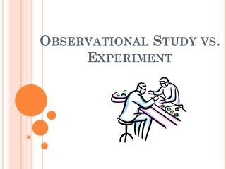 Observational Study vs.        Experiment