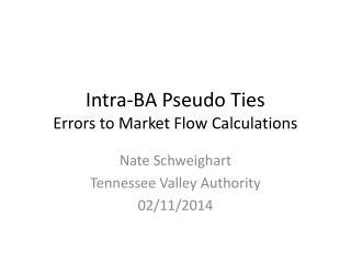Intra-BA Pseudo Ties Errors to Market Flow Calculations