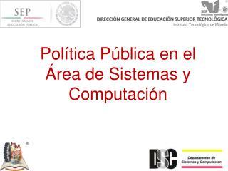 Pol ítica Pública en el Área de Sistemas y  Computación