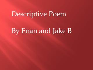 Descriptive Poem By Enan and Jake B