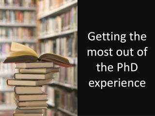 Getting the most out of the PhD experience