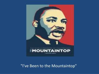 """""""I've Been to the Mountaintop"""""""