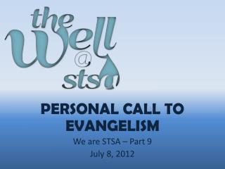 PERSONAL CALL TO EVANGELISM We are STSA  – Part 9 July 8, 2012