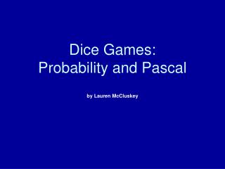 Dice Games:  Probability and Pascal   by Lauren McCluskey