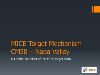 MICE Target Mechanism CM38 – Napa Valley