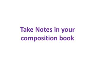 Take  Notes in your composition book
