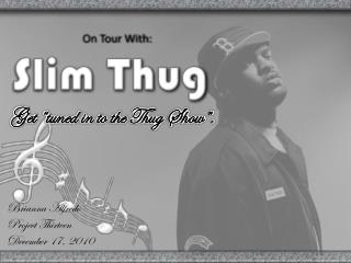 On Tour With:  Slim Thug