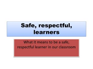 Safe, respectful, learners