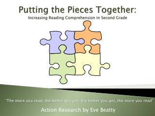 Putting the Pieces Together : Increasing Reading Comprehension in Second Grade