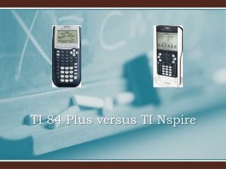 TI 84 Plus versus TI  Nspire