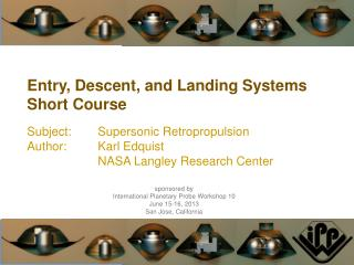 sponsored by  International Planetary Probe Workshop 10 June 15-16, 2013  San Jose, California