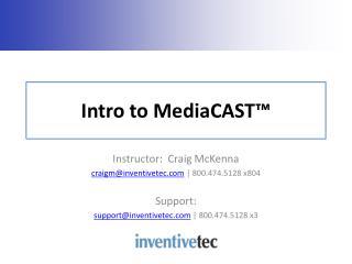 Intro to MediaCAST�