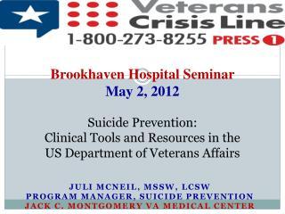 Juli McNeil, MSSW, LCSW Program Manager, Suicide Prevention Jack C. Montgomery VA Medical Center