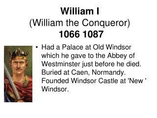 William I  William the Conqueror  1066 1087