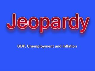 GDP, Unemployment and Inflation