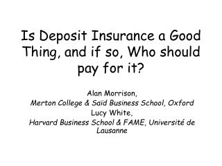 Is Deposit Insurance a Good Thing, and if so, Who should pay for it
