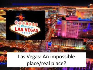 Las Vegas: An impossible place/real place?