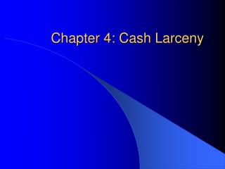 Chapter 4: Cash Larceny