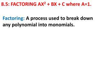 8.5: FACTORING AX 2  + BX +  C where A=1.