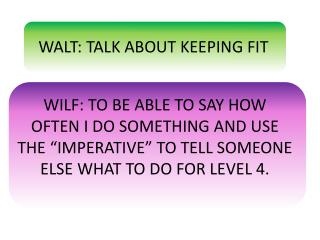 WALT: TALK ABOUT KEEPING FIT