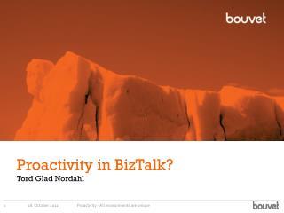 Proactivity  in BizTalk?