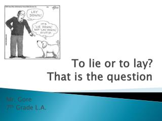 To lie or to lay?   That is the question
