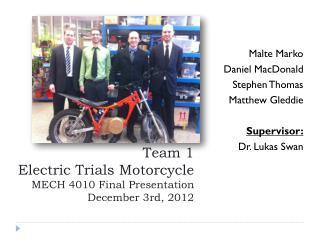 Team 1  Electric Trials Motorcycle MECH 4010 Final Presentation December 3rd, 2012